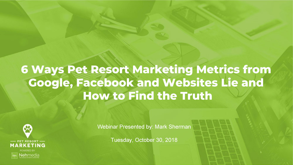 6 Ways Pet Resort Marketing Metrics from Google, Facebook and Websites Lie and How to Find the Truth